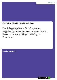 Cover Das Pflegetagebuch für pflegende Angehörige. Ressourcenerhebung von zu Hause lebenden pflegebedürftigen Personen