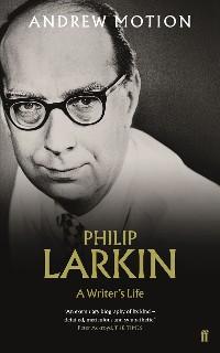 Cover Philip Larkin: A Writer's Life