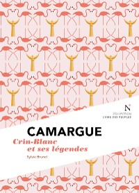 Cover Camargue : Crin-Blanc et ses légendes