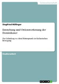 Cover Entstehung und Ordensverfassung der Dominikaner