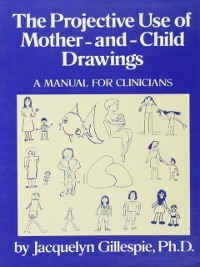 Cover Projective Use Of Mother-And- Child Drawings: A Manual
