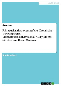 Cover Fahrzeugkatalysatoren. Aufbau, Chemische Wirkungsweise, Verbrennungsluftverhältnis, Katalysatoren für Otto und Diesel Motoren