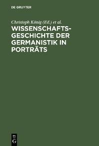 Cover Wissenschaftsgeschichte der Germanistik in Porträts