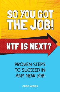 Cover So You Got The Job! WTF Is Next?