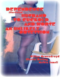 Cover Dependence (Illustrated) - Husband to Cuckold... and Worse - An Unlikely Obsession