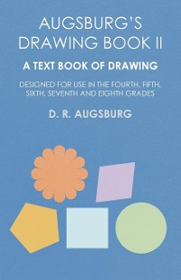 Cover Augsburg's Drawing Book II - A Text Book of Drawing Designed for Use in the Fourth, Fifth, Sixth, Seventh and Eighth Grades