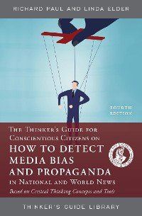 Cover The Thinker's Guide for Conscientious Citizens on How to Detect Media Bias and Propaganda in National and World News