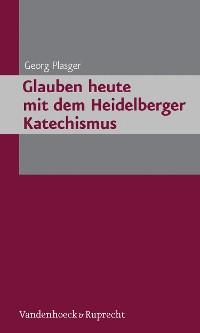 Cover Glauben heute mit dem Heidelberger Katechismus