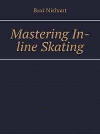 Cover Mastering In-line Skating