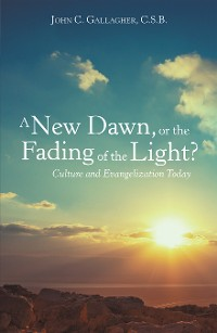 Cover A New Dawn, or the Fading of the Light? Culture and Evangelization Today