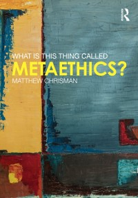 Cover What is this thing called Metaethics?