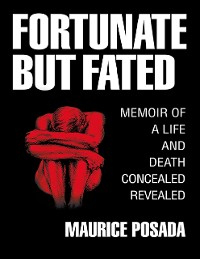 Cover Fortunate But Fated: Memoir of a Life and Death Concealed Revealed