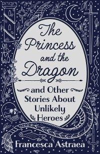 Cover The Princess and the Dragon and Other Stories About Unlikely Heroes