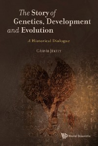 Cover Story Of Genetics, Development And Evolution, The: A Historical Dialogue