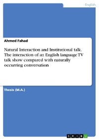 Cover Natural Interaction and Institutional talk. The interaction of an English language TV talk show compared with naturally occurring conversation