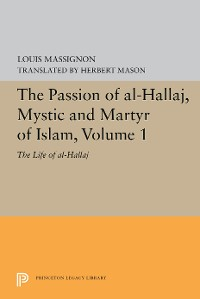Cover The Passion of Al-Hallaj, Mystic and Martyr of Islam, Volume 1