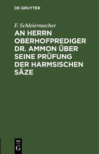 Cover An Herrn Oberhofprediger Dr. Ammon über seine Prüfung der Harmsischen Säze