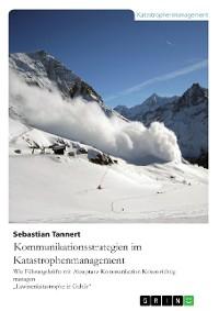 Cover Kommunikationsstrategien im Katastrophenmanagement. Wie Führungskräfte mit Akzeptanz-Kommunikation Krisen richtig managen