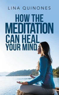 Cover How the Meditation Can Heal Your Mind