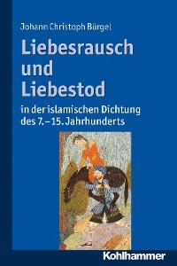 Cover Liebesrausch und Liebestod in der islamischen Dichtung des 7. bis 15. Jahrhunderts