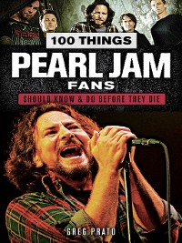 Cover 100 Things Pearl Jam Fans Should Know & Do Before They Die