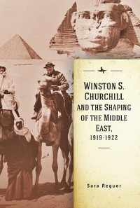 Cover Winston S. Churchill and the Shaping of the Middle East, 1919-1922
