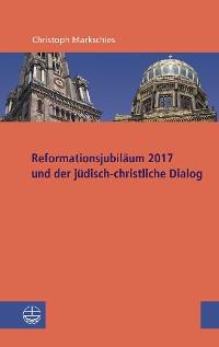 Cover Reformationsjubiläum 2017 und jüdisch-christlicher Dialog