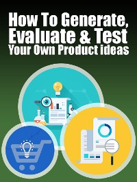 Cover Generate, Evaluate & Test Your Own Product Ideas
