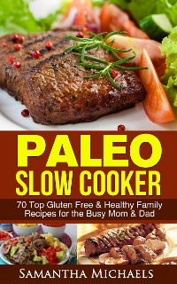Cover Paleo Slow Cooker: 70 Top Gluten Free & Healthy Family Recipes for the Busy Mom & Dad