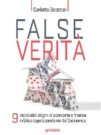 Cover False verità. 9 incrollabili dogmi di economia e finanza in bilico dopo la pandemia del Coronavirus