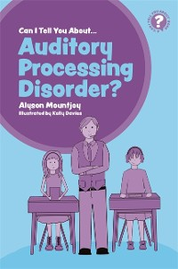 Cover Can I tell you about Auditory Processing Disorder?