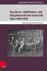 Cover Das Dienst-, Habilitations- und Disziplinarrecht der Universität Wien 1848–1938