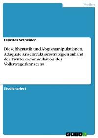 Cover Dieselthematik und Abgasmanipulationen. Adäquate Krisenreaktionsstrategien anhand der Twitterkommunikation des Volkswagenkonzerns