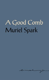 Cover A Good Comb: The Sayings of Muriel Spark
