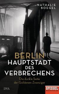 Cover Berlin - Hauptstadt des Verbrechens