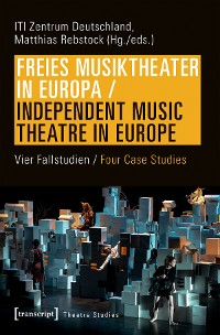 Cover Freies Musiktheater in Europa / Independent Music Theatre in Europe