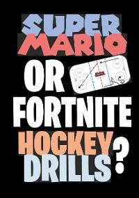 Cover Super Mario or Fortnite Hockey Drills?