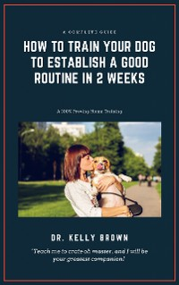 Cover How to Train Your Dog to Establish a Good Routine in 2 Weeks