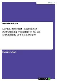 Cover Der Einfluss einer Teilnahme an Bodybuilding-Wettkämpfen auf die Entwicklung von Essstörungen