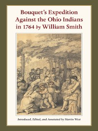 Cover Bouquet's Expedition Against the Ohio Indians in 1764 by William Smith