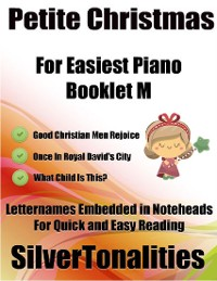 Cover Petite Christmas Booklet M - For Beginner and Novice Pianists Good Christian Men Rejoice Once In Royal David's City What Child Is This?  Letter Names Embedded In Noteheads for Quick and Easy Reading