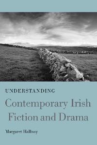 Cover Understanding Contemporary Irish Fiction and Drama