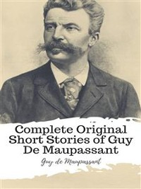 Cover Complete Original Short Stories of Guy De Maupassant