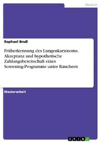 Cover Früherkennung des Lungenkarzinoms. Akzeptanz und hypothetische Zahlungsbereitschaft eines Screening-Programms unter Rauchern