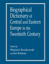 Cover Biographical Dictionary of Central and Eastern Europe in the Twentieth Century