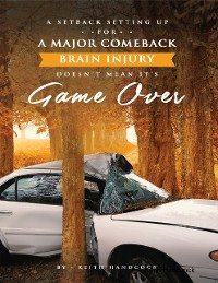 Cover A Setback Setting Up for a Major Comeback Brain Injury, Doesn't Mean It's Game Over