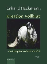 Cover Kreation Vollblut – das Rennpferd eroberte die Welt (Band 1)