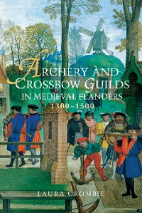 Cover Archery and Crossbow Guilds in Medieval Flanders, 1300-1500