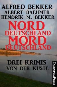 Cover Norddeutschland, Morddeutschland - 3 Krimis von der Küste