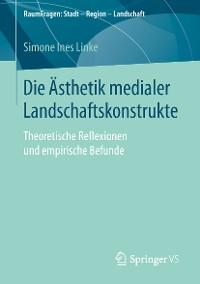 Cover Die Ästhetik medialer Landschaftskonstrukte